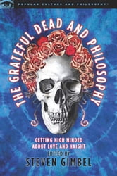The Grateful Dead and Philosophy - Getting High Minded about Love and Haight ebook by Steve Gimbel