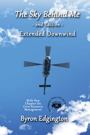 The Sky Behind Me 2nd Edition, Extended Downwind ebook by Byron Edgington