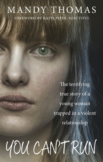 You Can't Run - The Terrifying True Story of a Young Woman Trapped in a Violent Relationship 電子書 by Mandy Thomas
