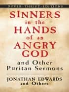 Sinners in the Hands of an Angry God and Other Puritan Sermons ebook by Jonathan Edwards