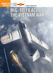 MiG-17/19 Aces of the Vietnam War ebook by Jim Laurier, Gareth Hector, Dr István Toperczer