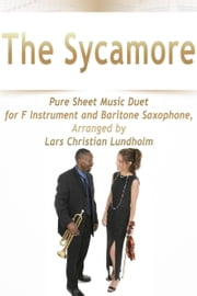 The Sycamore Pure Sheet Music Duet for F Instrument and Baritone Saxophone, Arranged by Lars Christian Lundholm ebook by Pure Sheet Music