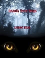 Insanity Never Sleeps ebook by Anthony Hulse