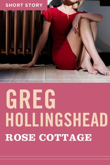 Rose Cottage - Short Story ebook by Greg Hollingshead