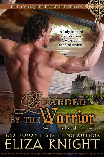 Guarded by the Warrior - The Conquered Bride Series ebook by Eliza Knight