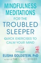 Mindfulness Meditations for the Troubled Sleeper ebook by Elisha Goldstein, Ph.D.