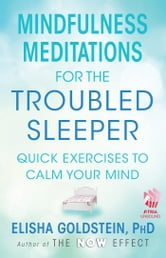 Mindfulness Meditations for the Troubled Sleeper - The Now Effect ebook by Elisha Goldstein, Ph.D.