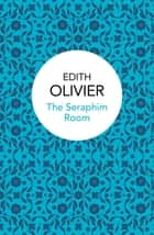 The Seraphim Room eBook by Edith Olivier