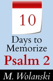 10 Days to Memorize Psalm 2 - a guide to aid your self-study ebook by M. Wolanski
