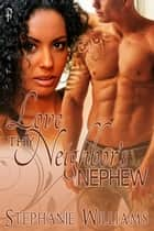 Love Thy Neighbor's Nephew ebook by Stephanie Williams