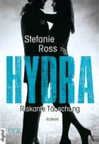 Hydra - Riskante Täuschung ebook by Stefanie Ross