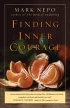 Finding Inner Courage ebook by Mark Nepo