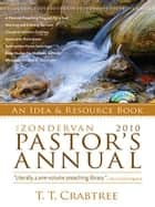 Zondervan 2010 Pastor's Annual - An Idea and Resource Book ebook by T. T. Crabtree