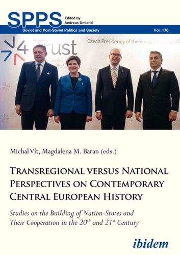 Transregional versus National Perspectives on Contemporary Central European History - Studies on the Building of Nation-States and Their Cooperation in the 20th and 21st Century ebook by