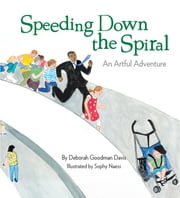 Speeding Down the Spiral - An Artful Adventure ebook by Deborah Goodman Davis,Sophy Naess