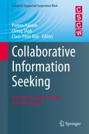 Collaborative Information Seeking - Best Practices, New Domains and New Thoughts ebook by Preben Hansen,Chirag Shah,Claus-Peter Klas
