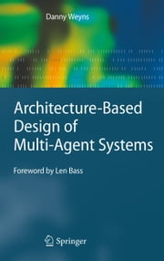 Architecture-Based Design of Multi-Agent Systems ebook by Danny Weyns