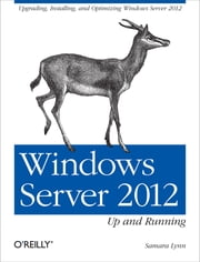 Windows Server 2012: Up and Running ebook by Lynn