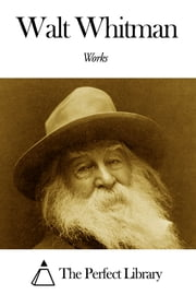 Works of Walt Whitman ebook by Walt Whitman
