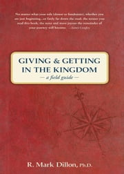 Giving and Getting in the Kingdom - A Field Guide ebook by R. Mark Dillon