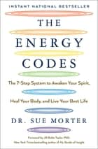 The Energy Codes - The 7-Step System to Awaken Your Spirit, Heal Your Body, and Live Your Best Life ebook by Dr Sue Morter, Jill Bolte Taylor, PhD