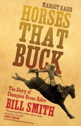 Horses That Buck - The Story of Champion Bronc Rider Bill Smith ebook by Margot Kahn