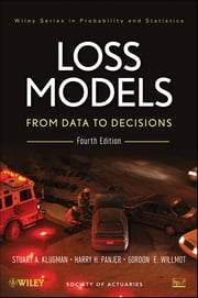 Loss Models - From Data to Decisions ebook by Stuart A. Klugman,Harry H. Panjer,Gordon E. Willmot