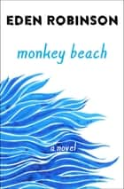 Monkey Beach - A Novel ebook by Eden Robinson