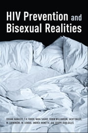 HIV Prevention and Bisexual Realities ebook by Viviane Namaste,Tamara Vukov,Nada Saghie,Robin  Williamson,Jacky Vallee,Andre Monette,Joseph Jean Gilles,Mareva Lafreniére,Marie-Josée Leroux