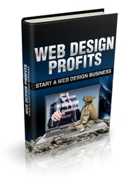 Web Design Profits - Starting Your Own Web Design Business ebook by Robert George