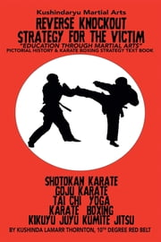 Kushindaryu Martial Arts Reverse Knockout Strategy for the Victim - Education Through Martial Arts ebook by Lamarr Thornton & Varian Wright