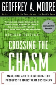 Crossing the Chasm - Marketing and Selling Technology Project ebook by Geoffrey A. Moore