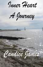 Inner Heart: A Journey ebook by Candice James