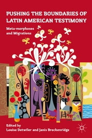 Pushing the Boundaries of Latin American Testimony - Meta-morphoses and Migrations ebook by Louise Detwiler,Janis Breckenridge