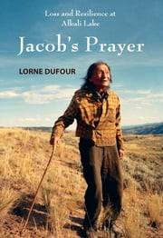 Jacob's Prayer - Loss and Resilience at Alkali Lake ebook by Lorne Dufour