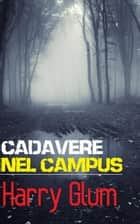 Cadavere nel campus ebook by Harry Glum