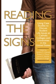 Reading the Signs - Using Case Studies to Discuss Student Life Issues at Catholic Colleges and Universities in the United States ebook by Sandra M. Estanek,Robert S. Meyer,Laura A. Wankel,Edward P. Wright