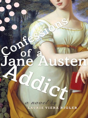 Confessions of a Jane Austen Addict ebook by Laurie Viera Rigler