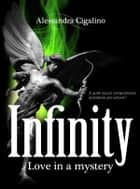 Infinity - Love in a mystery ebook by Alessandra Cigalino