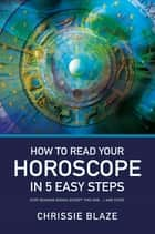 How to Read Your Horoscope in 5 Easy Steps ebook by Chrissie Blaze