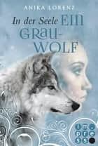 In der Seele ein Grauwolf (Heart against Soul 2) ebook by Anika Lorenz