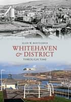 Whitehaven & District Through Time ebook by Alan W. Routledge