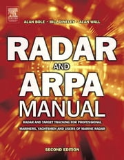 Radar and ARPA Manual: Radar and Target Tracking for Professional Mariners, Yachtsmen and Users of Marine Radar ebook by Wall, Alan