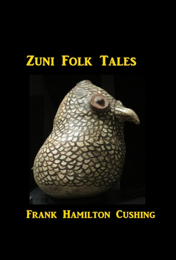 Zuñi Folk Tales ebook by Frank Hamilton Cushing