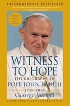 Witness to Hope ebook by George Weigel