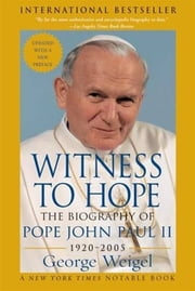 Witness to Hope - The Biography of Pope John Paul II ebook by George Weigel