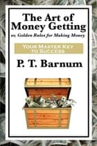 The Art of Money Getting ebook by P. T. Barum