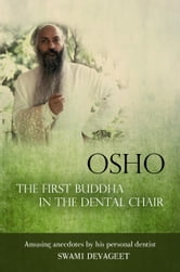 Osho The First Buddha in the Dental Chair - Amusing Anecdotes By His Personal Dentist ebook by Swami Devageet