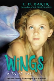 Wings - A Fairy Tale ebook by E. D. Baker