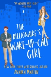 The Billionaire's Wake-up-call Girl - An enemies-to-lovers romantic comedy ebook by